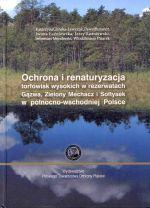 Okładka książki: Ochrona i renaturyzacja torfowisk wysokich w rezerwatach Gązwa, Zielony Mechacz i Sołtysek w północno-wschodniej Polsce