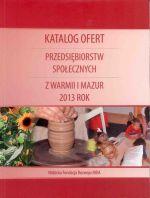 Okładka książki: Katalog ofert przedsiębiorstw społecznych z Warmii i Mazur 2013 rok. - Nidzica