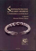 Okładka książki: Średniowieczne skarby srebrne z Pojezierza Iławskiego w zbiorach Muzeum Warmii i Mazur