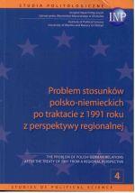 Okładka książki: Problem stosunków polsko-niemieckich po traktacie z 1991 roku z perspektywy regionalnej