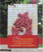 Okładka książki: Miejsca pamięci z II wojny światowej w województwie warmińsko-mazurskim