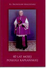 Okładka książki: [Czterdzieści] 40 lat mojej posługi kapłańskiej