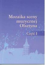 Okładka książki: Mozaika sceny muzycznej Olsztyna. Cz. 1
