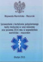 Okładka książki: Sprawozdanie z kształcenia podyplomowego kadry medycznej w sesji wiosennej oraz jesiennej 2014 roku w województwie warmińsko-mazurskim