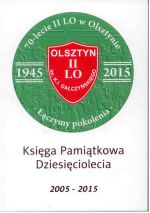 Okładka książki: [Siedemdziesiąt] 70-lat 1945-2015 II Liceum Ogólnokształcącego im. Konstantego Ildefonsa Gałczyńskiego w Olsztynie