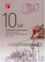 Okładka książki: [Dziesięć] 10 lat Warmińsko-Mazurskiej Okręgowej Izby Inżynierów Budownictwa 2002-2012