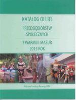 Okładka książki: Katalog ofert przedsiębiorstw społecznych z Warmii i Mazur 2015 rok
