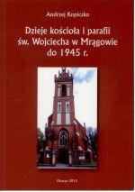Okładka książki: Dzieje kościoła i parafii św. Wojciecha w Mrągowie do 1945 r.