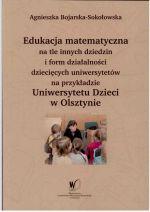Okładka książki: Edukacja matematyczna na tle innych dziedzin i form działalności dziecięcych uniwersytetów na przykładzie Uniwersytetu Dzieci w Olsztynie