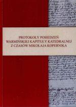 Okładka książki: Protokoły posiedzeń Warmińskiej Kapituły Katedralnej za czasów Mikołaja Kopernika (1499-1543)