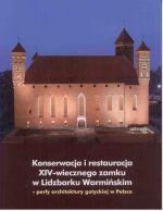 Okładka książki: Konserwacja i restauracja XIV-wiecznego zamku w Lidzbarku Warmińskim