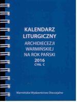 Okładka książki: Kalendarz liturgiczny Archidiecezji Warmińskiej na Rok Pański 2016. Cykl C