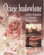 Okładka książki: Dzieje budowlane zamku biskupów w Lidzbarku Warmińskim.