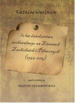Okładka książki: [Siedemdziesiąt] 70 lat dziedzictwa archiwalnego na Ziemiach Zachodnich i Północnych (1945-2015)