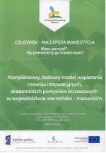 Okładka książki: Kompleksowy, testowy model wspierania rozwoju innowacyjnych, akademickich pomyśłow biznesowych w województwie warmińsko-mazurskim