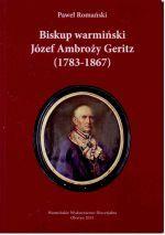 Okładka książki: Biskup warmiński Józef Ambroży Geritz (1783-1867)