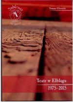 Okładka książki: Teatr w Elblągu (1975-2015)