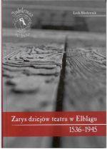 Okładka książki: Zarys dziejów teatru w Elblągu (1536-1945)