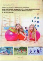 Okładka książki: Rozwój fizyczny i sprawność motoryczna dzieci i młodzieży województwa warmińsko-mazurskiego na tle zmian pokoleniowych i środowiskowych w latach 1989-2011