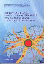 Okładka książki: Dostępność, relacje i powiązania przestrzenne w miejskim obszarze funkcjonalnym Olsztyna
