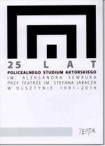 Okładka książki: [Dwadzieścia pięć] 25 lat Policealnego Studium Aktorskiego im. Aleksandra Sewruka przy Teatrze im. Stefana Jaracza w Olsztynie