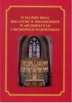Okładka książki: W służbie Bogu bogatemu w miłosierdzie w archidiecezji i metropolii warmińskiej