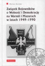 Okładka książki: Związek Bojowników o Wolność i Demokrację na Warmii i Mazurach w latach 1949-1990