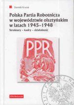 Okładka książki: Polska Partia Robotnicza w województwie olsztyńskim w latach 1945-1948