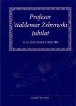 Okładka książki: Profesor Waldemar Żebrowski Jubilat