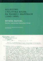 Okładka książki: Rolnictwo i polityka rolna na Warmii i Mazurach (1945-1956)