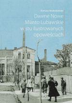 Okładka książki: Dawne Nowe Miasto Lubawskie w stu ilustowanych opowieściach