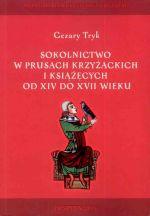 Okładka książki: Sokolnictwo w Prusach Krzyżackich i Książęcych od XIV do XVII wieku