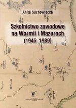 Okładka książki: Szkolnictwo zawodowe na Warmii i Mazurach (1945-1989)