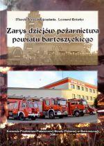 Okładka książki: Zarys dziejów pożarnictwa powiatu bartoszyckiego