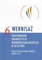 Okładka książki: [Szósty] 6 wernisaż pracowników Uniwersytetu Warmińsko-Mazurskiego w Olsztynie