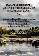 Okładka książki: Past and contemporary contexts of school education in Warmia and Mazury. Part 1