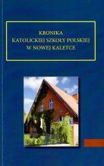 Okładka książki: Kronika Katolickiej Szkoły Polskiej w Nowej Kaletce