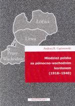 Okładka książki: Młodzież polska za północno-wschodnim kordonem (1918-1940)
