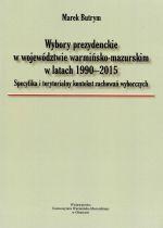 Okładka książki: Wybory prezydenckie w województwie warmińsko-mazurskim w latach 1990-2015