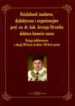 Okładka książki: Działalność naukowa, dydaktyczna i organizacyjna prof. zw. dr. hab. Jerzego Strzeżka doktora honoris causa