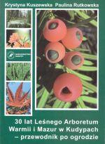 Okładka książki: [Trzydzieści] 30 lat Leśnego Arboretum Warmii i Mazur w Kudypach