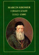 Okładka książki: Marcin Kromer i jego czasy (1512-1589)