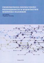 Okładka książki: Uwarunkowania innowacyjności przedsiębiorstw w województwie warmińsko-mazurskim