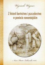 Okładka książki: Z historii bartnictwa i pszczelarstwa w powiecie nowomiejskim