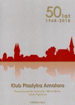 Okładka książki: [Pięćdziesiąt] 50 lat Klubu Plastyka Amatora Stowarzyszenie Twórców i Miośników Sztuk Pięknych