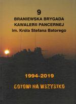 Okładka książki: [Dziewiąta] 9 Braniewska Brygada Kawalerii Pancernej im. króla Stefana Batorego 1994-2019
