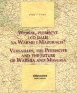 Okładka książki: Wersal, plebiscyt i co dalej na Warmii i Mazurach?