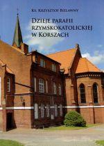 Okładka książki: Dzieje parafii rzymskokatolickiej w Korszach