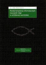 Okładka książki: Rozwój kompetencji informatycznych nauczycieli religii w archidiecezji warmińskiej