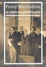 Okładka książki: Prusy Wschodnie w obliczu plebiscytu